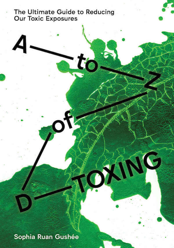 The Ultimate Guide to Reducing Our Toxic Exposures